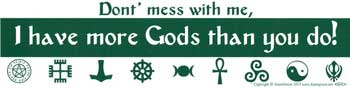 Don't Mess With Me I Have More Gods Than You Do Bumper Sticker