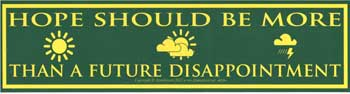 Hope Should Be More Than A Future Disappointment Bumper Sticker